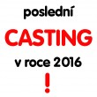 Poslední casting bude 4.4.2016